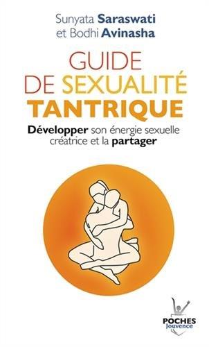 Guide de sexualité tantrique : Développer son énergie sexuelle créatrice et la partager