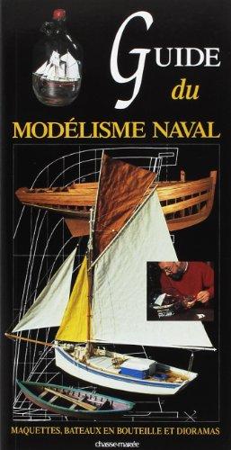 Guide du modélisme naval: Maquettes, bateaux en bouteilles et dioramas