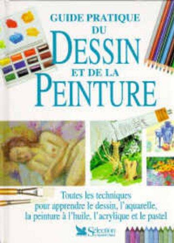 Guide pratique du dessin et de la peinture : Toutes les techniques pour apprendre le dessin, l'aquarelle, la peinture à…
