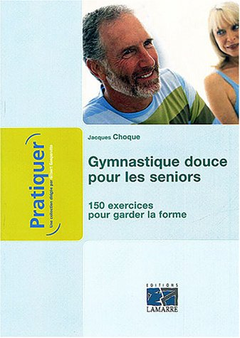 Gymnastique douce pour les seniors : 150 exercices pour garder la forme