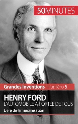 Henry Ford. L'automobile à portée de tous: L'ère de la mécanisation