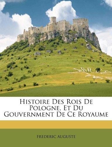 Histoire Des Rois de Pologne, Et Du Gouvernment de Ce Royaume