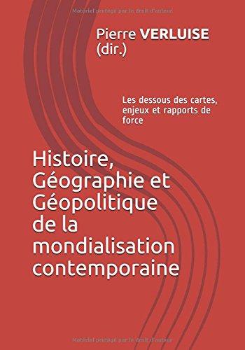 Histoire, Géographie et Géopolitique de la mondialisation contemporaine: Les dessous des cartes, enjeux et rapports de…