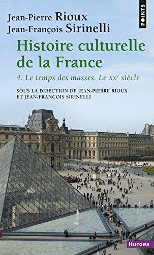 Histoire culturelle de la France . Le temps des masses. Le XXe siècle (4)