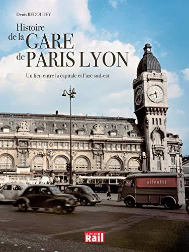 Histoire de la Gare de Paris Lyon : Un lien entre la capitale et l'arc sud-est