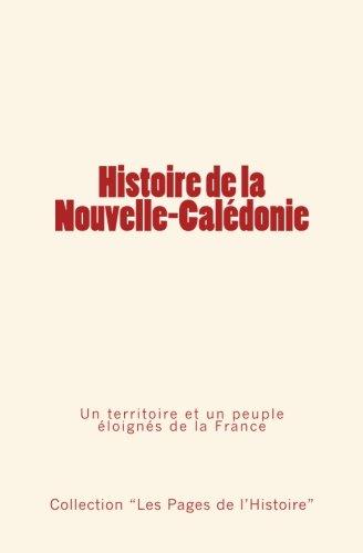 Histoire de la Nouvelle-Calédonie: Un territoire et un peuple éloignés de la France