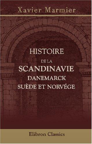 Histoire de la Scandinavie: Danemarck, Suède et Norvége