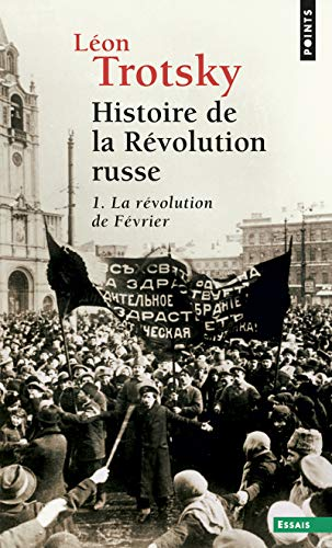 Histoire de la révolution russe. Tome I. La Révolution de février