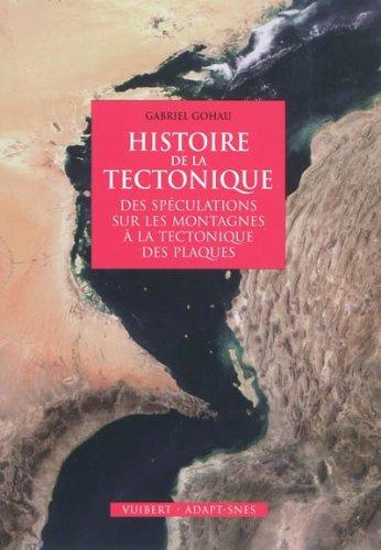 Histoire de la tectonique: Des spéculations sur les montagnes à la tectonique des plaques (2010)