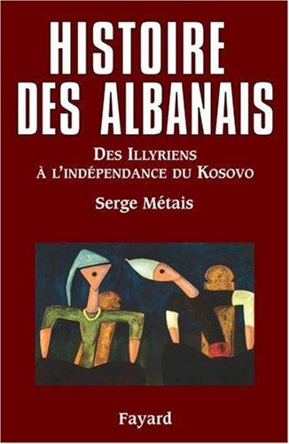 Histoire des Albanais: Des Illyriens à l?indépendance du Kosovo