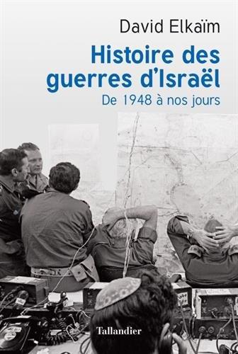 HISTOIRE DES GUERRES D ISRAEL: DE 1948 A NOS JOURS