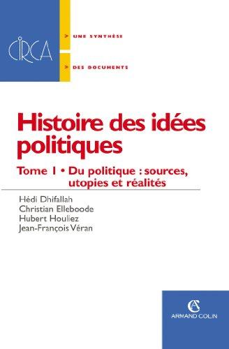 Histoire des idées politiques: Du politique : sources, utopies et réalités