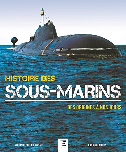 Histoire Des Sous-Marins, Des Origines À Nos Jours