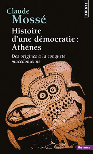 Histoire d'une démocratie : Athènes, Des origines à la conquête macédonienne