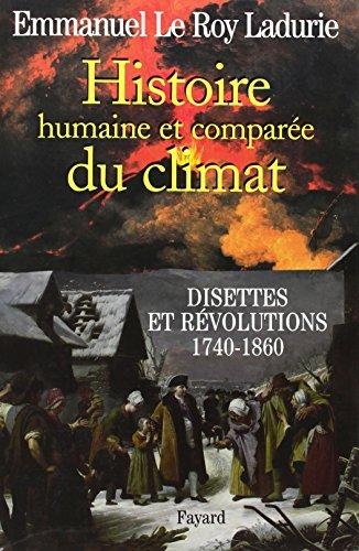 Histoire humaine et comparée du climat Tome 2: Disettes et révolutions 1740-1860