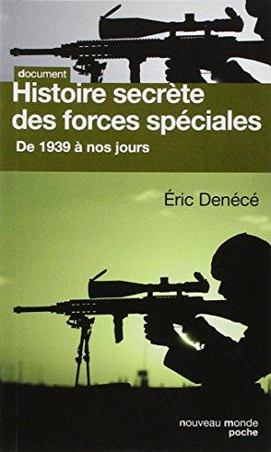 Histoire secrète des forces spéciales: de 1939 à nos jours