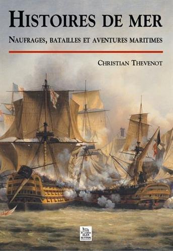 Histoires de mer : Naufrages, batailles et aventures maritimes