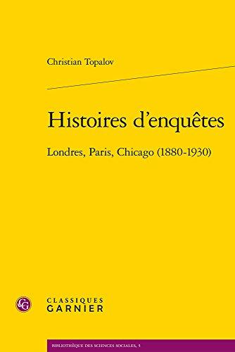 Histoires d'enquêtes : Londres, Paris, Chicago (1880-1930)