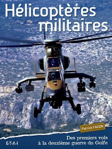 Hélicoptères militaires : Des premiers vols à la deuxième guerre du Golfe
