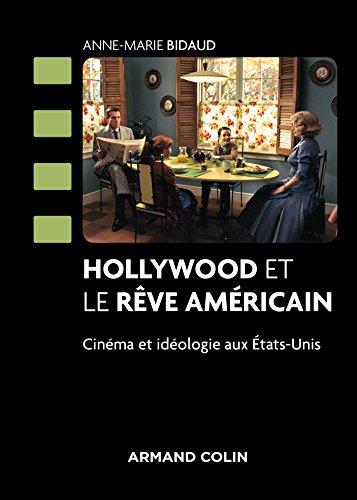 Hollywood et le rêve américain - Cinéma et idéologie aux États-Unis: Cinéma et idéologie aux États-Unis
