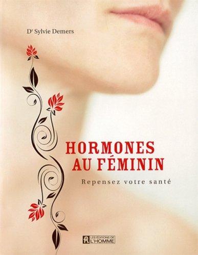 Hormones au Feminin Repensez Votre Sante