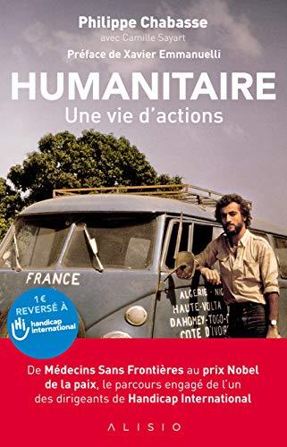 Humanitaire, une vie d'actions : De Médecins Sans Frontières au prix Nobel de la paix, le parcours engagé de l'un des…