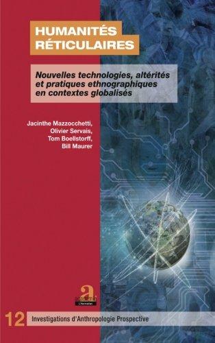 Humanités réticulaires: Nouvelles technologies, altérités et pratiques ethnographiques en contextes globalisés