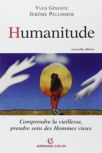 Humanitude: Comprendre la vieillesse, prendre soin des hommes vieux
