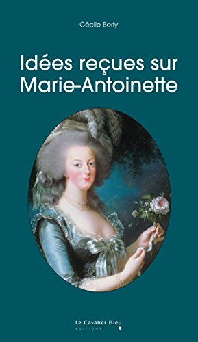 Idées reçues sur Marie-Antoinette
