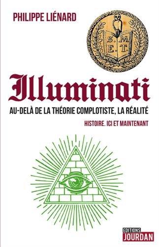 Illuminati - Au-delà de la théorie complotiste, la réalité - Histoire. ici et maintenant