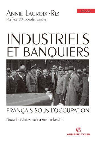 Industriels et banquiers français sous l'Occupation: Préface d'Alexandre Jardin