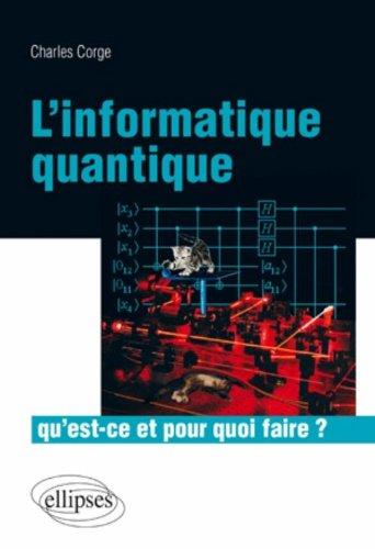 Informatique Quantique Qu'Est Ce & pour Quoi Faire?