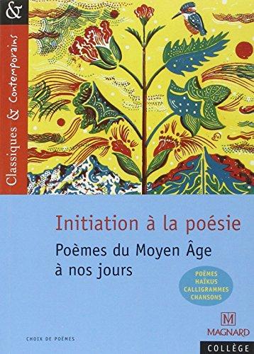 Initiation à la poésie - Classiques et Contemporains: Poèmes du Moyen Age à nos jours (2014)