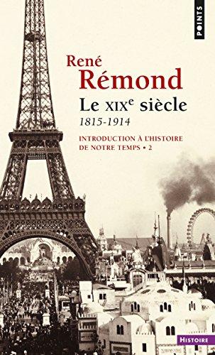 Introduction à l'histoire de notre temps. Le XIXe Siècle (1815-1914) (Points Histoire t. 13)