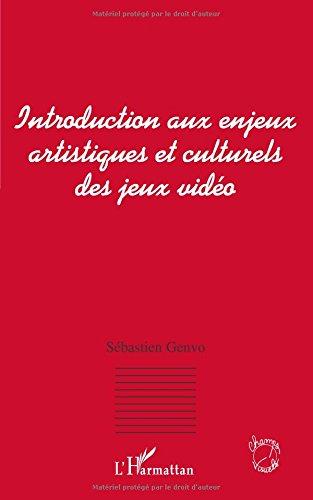 INTRODUCTION AUX ENJEUX ARTISTIQUES ET CULTURELS DES JEUX VIDEO