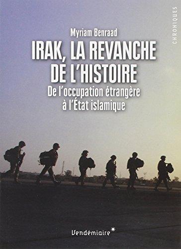 Irak, la revanche de l'histoire : De l'occupation étrangère à l'Etat islamique