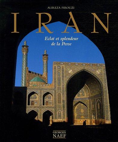 Iran : Eclat et splendeur de la Perse