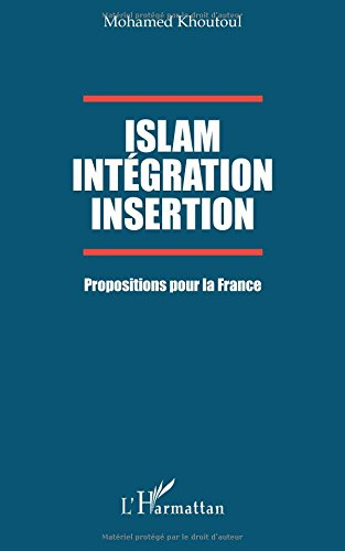 Islam Intégration Insertion: Propositions pour la France