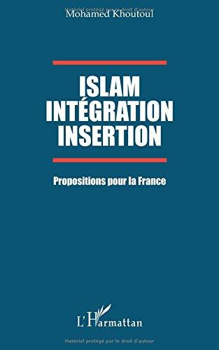 Islam Intégration Insertion: Propositions pour la France