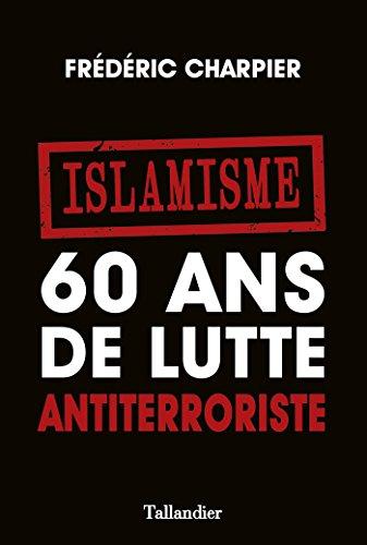 Islamisme. 60 ans de lutte antiterroriste (HISTOIRE)
