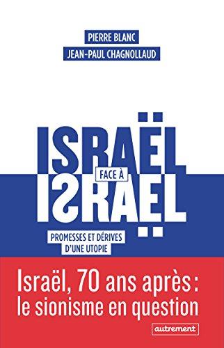 Israël face à Israël: Promesses et dérives d'une utopie
