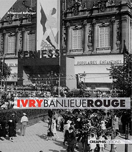 Ivry, banlieue rouge. Capitale du communisme français, XXème siècle