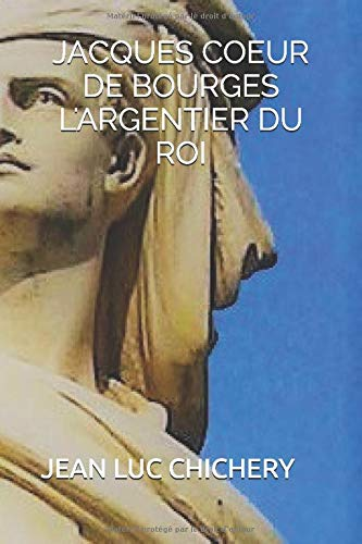 JACQUES CŒUR DE BOURGES L'ARGENTIER DU ROI