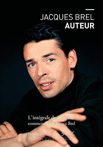 Jacques Brel auteur : L'intégrale de ses textes commentés par France Brel