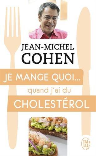 Je mange quoi... quand j'ai du cholestérol: Le guide pratique complet pour être en bonne santé
