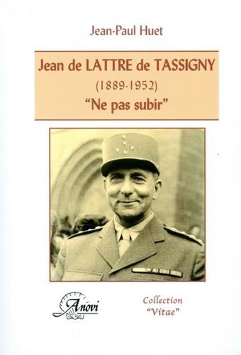 Jean de Lattre de Tassigny (1889-1952). 'Ne pas subir'
