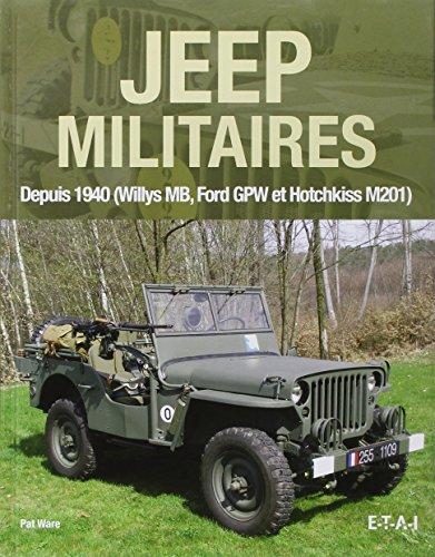 Jeep militaires depuis 1940 (Willys MB, Ford GPW et Hotchkiss M201) : Histoire, développement, production et rôles du…