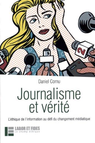 Journalisme et vérité: l'éthique de l'information au défi du changement médiatique