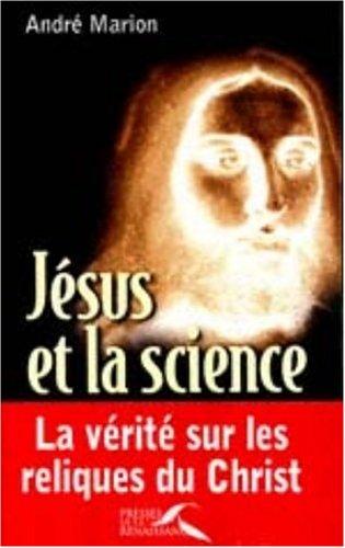 Jésus et la science. La vérité sur les reliques du Christ