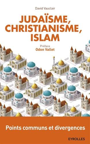 Judaïsme, christianisme, islam: Points communs et divergences. Préface d'Odon Vallet.